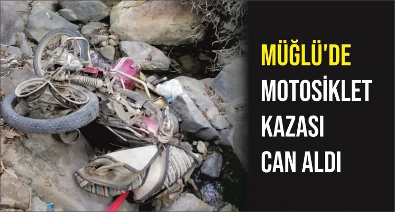 MÜĞLÜ'DE MOTOSİKLET KAZASI CAN ALDI